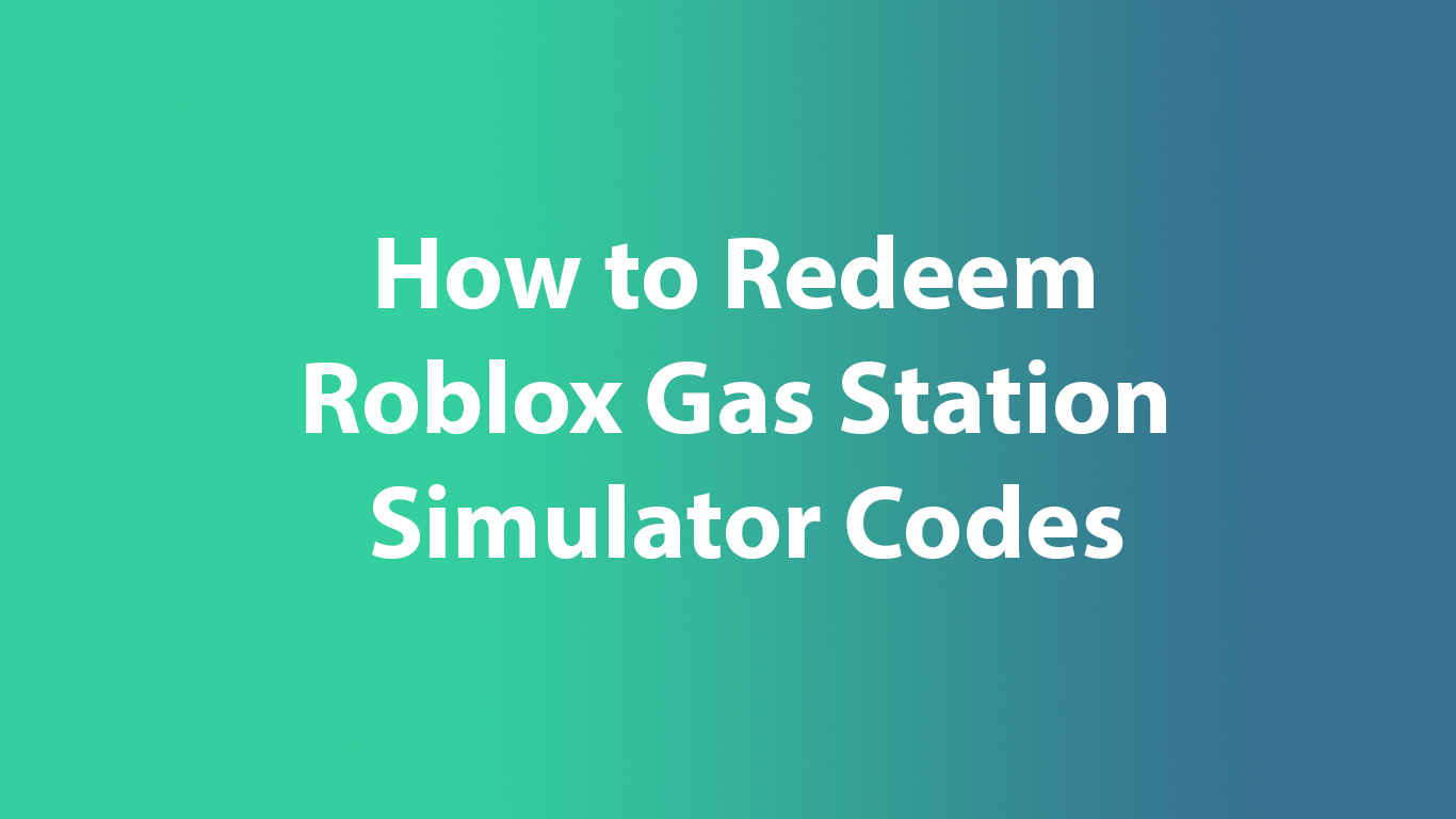 Redeem Roblox Gas Station Simulator Codes