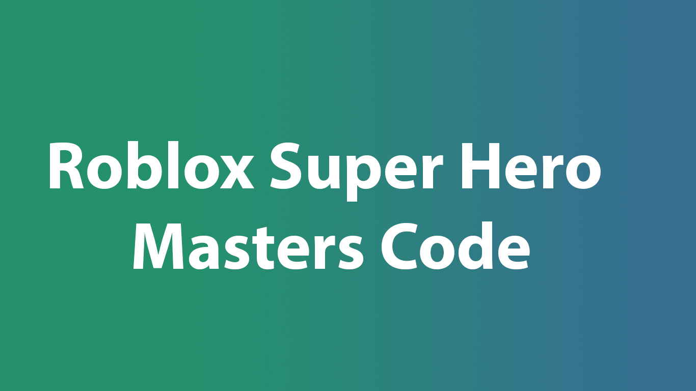 Roblox Super Hero Masters Code